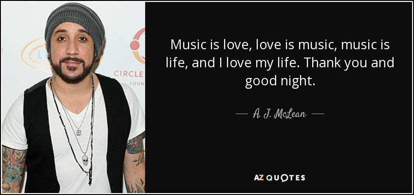 A J Mclean Quote Music Is Love Love Is Music Music Is Life And