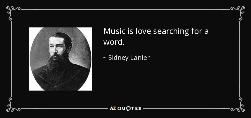 Music is love searching for a word. - Sidney Lanier