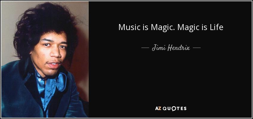 Jimi Hendrix Quote Music Is Magic Magic Is Life