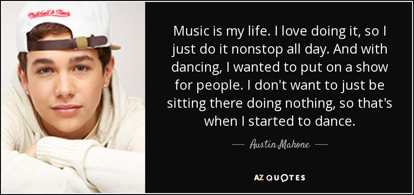 Austin Mahone Quote Music Is My Life I Love Doing It So I