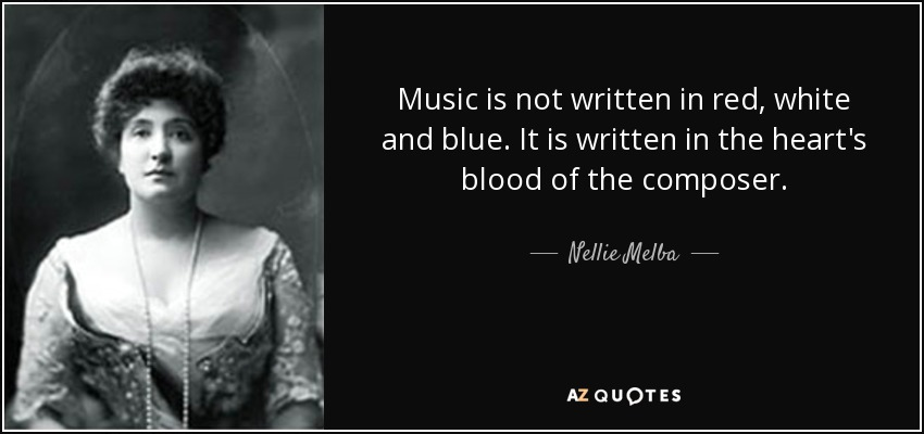 Nellie Melba Quote Music Is Not Written In Red White And Blue It