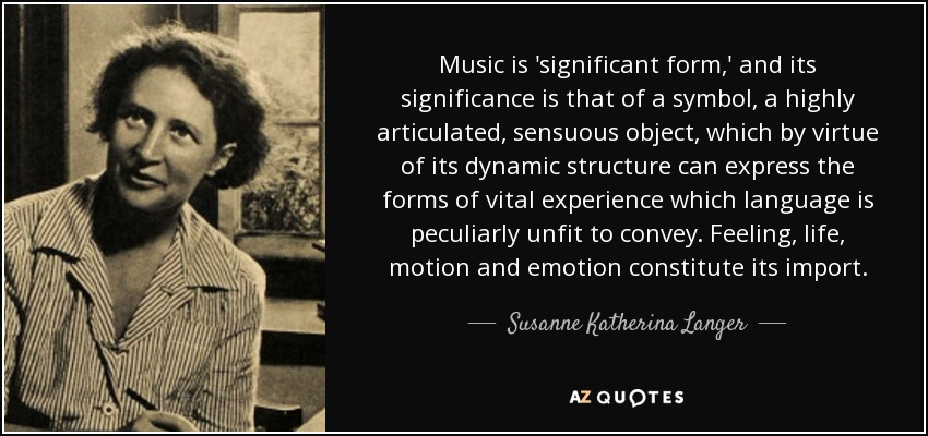 Susanne Katherina Langer quote: Music is 'significant form,' and ...