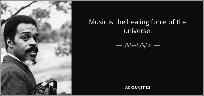 Music is the healing force of the universe. - Albert Ayler