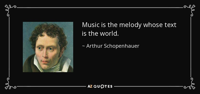 Music is the melody whose text is the world. - Arthur Schopenhauer
