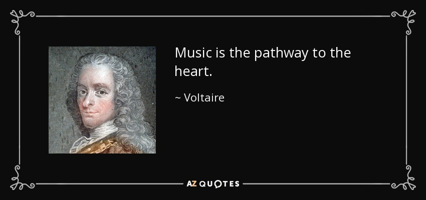 Music is the pathway to the heart. - Voltaire