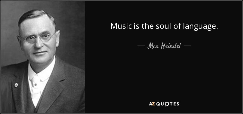 Music is the soul of language. - Max Heindel