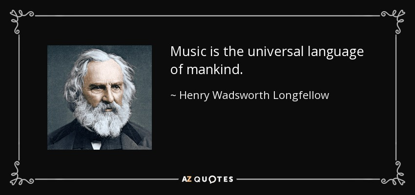Music is the universal language of mankind. - Henry Wadsworth Longfellow