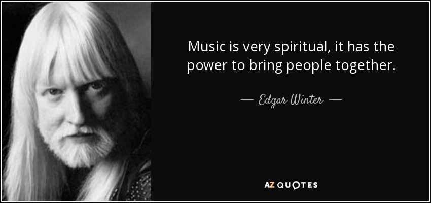 Music is very spiritual, it has the power to bring people together. - Edgar Winter