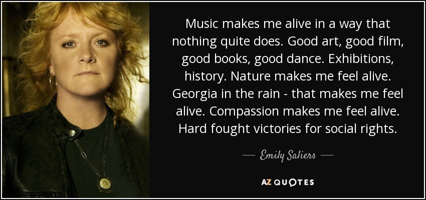 Emily Saliers Quote Music Makes Me Alive In A Way That Nothing Quite