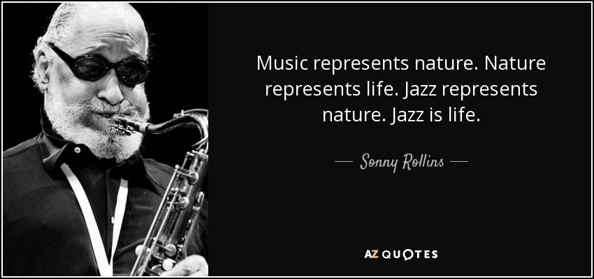 Quote About Jazz Music: Sonny Rollins Quote: Music Represents Nature. Nature