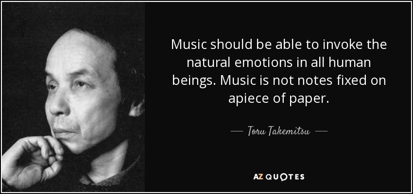 Toru Takemitsu quote: Music should be able to invoke the