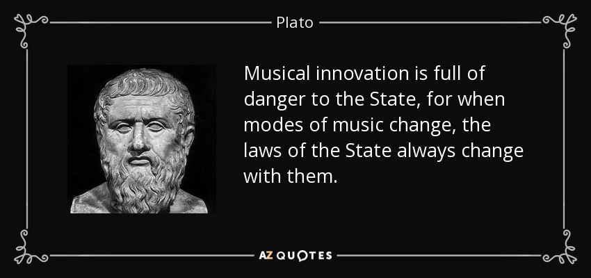 Plato Quote Musical Innovation Is Full Of Danger To The State For