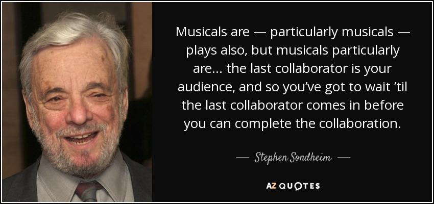 Stephen Sondheim quote: Musicals are — particularly musicals ...