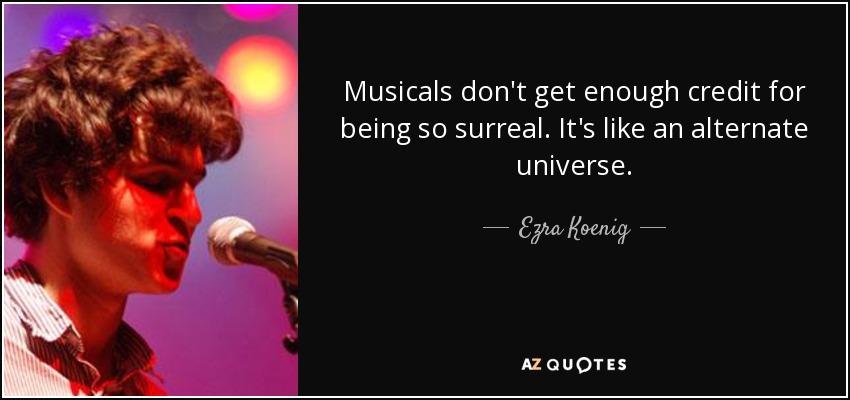 Ezra Koenig quote: Musicals don\'t get enough credit for ...