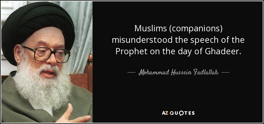 Muslims (companions) misunderstood the speech of the Prophet on the day of Ghadeer. - Mohammad Hussein Fadlallah