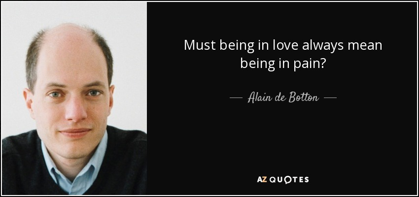 Must being in love always mean being in pain? - Alain de Botton