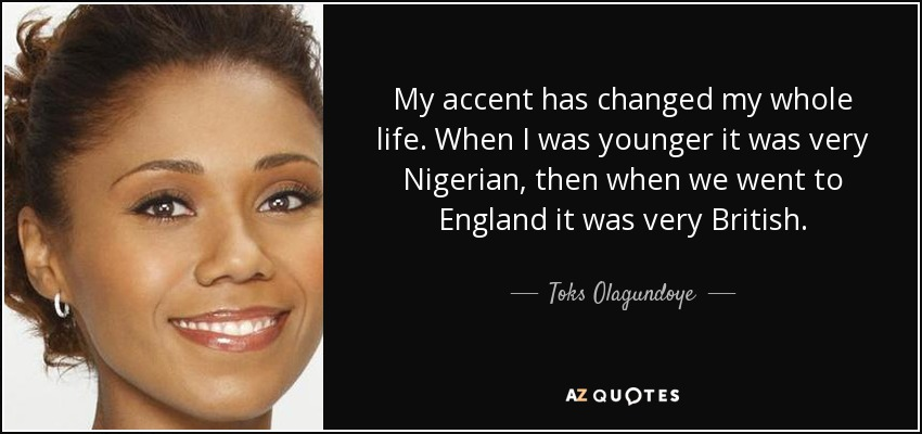 Toks Olagundoye Quote My Accent Has Changed My Whole Life When I
