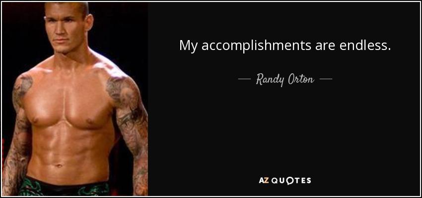 My accomplishments are endless. - Randy Orton