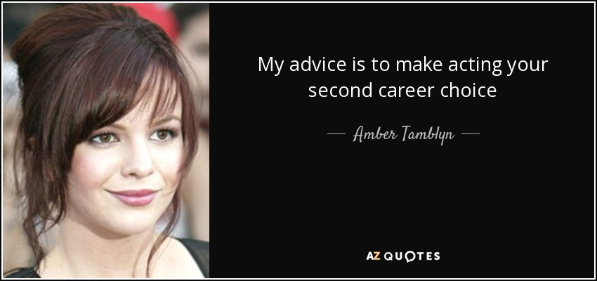 Amber Tamblyn Quote My Advice Is To Make Acting Your Second Career