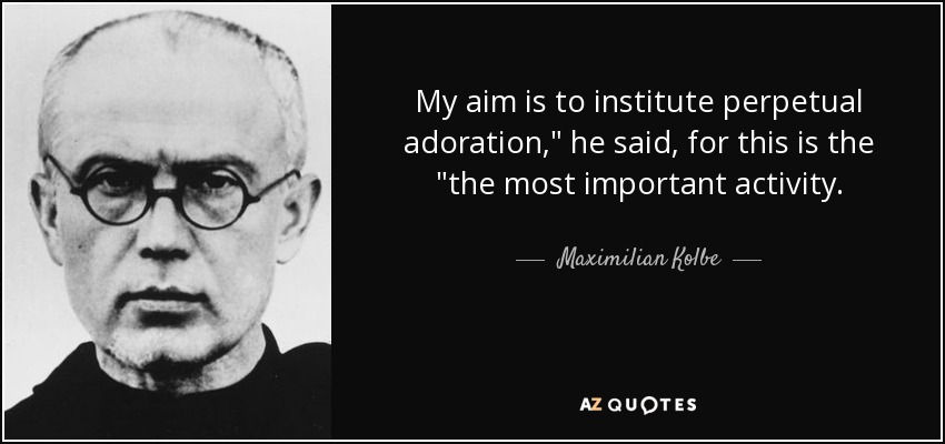 My aim is to institute perpetual adoration,