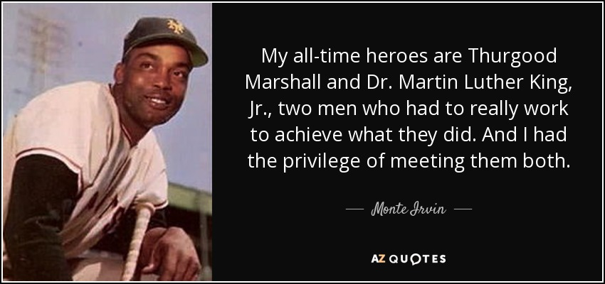 Monte Irvin Quote My Alltime Heroes Are Thurgood Marshall And Dr Unique Thurgood Marshall Quotes