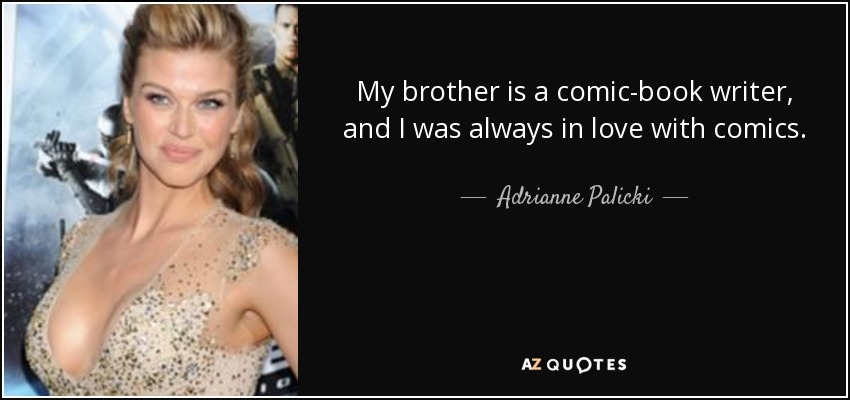 Adrianne Palicki Quote My Brother Is A Comic Book Writer And I Was