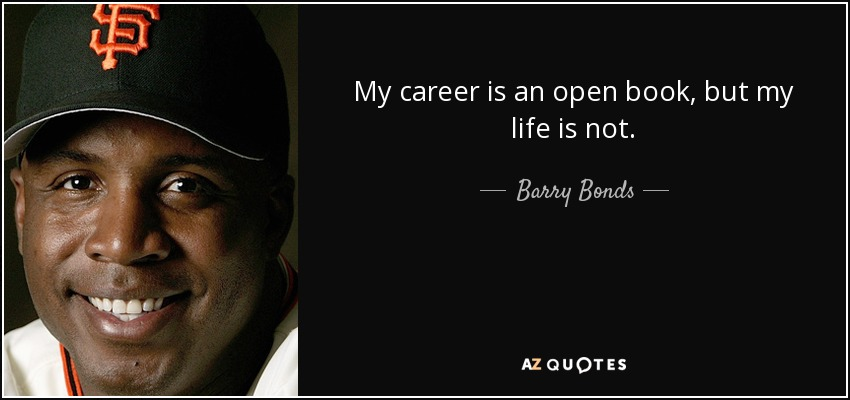 My career is an open book, but my life is not. - Barry Bonds
