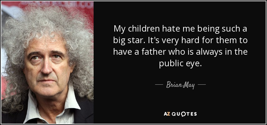 Brian May Quote My Children Hate Me Being Such A Big Star Its