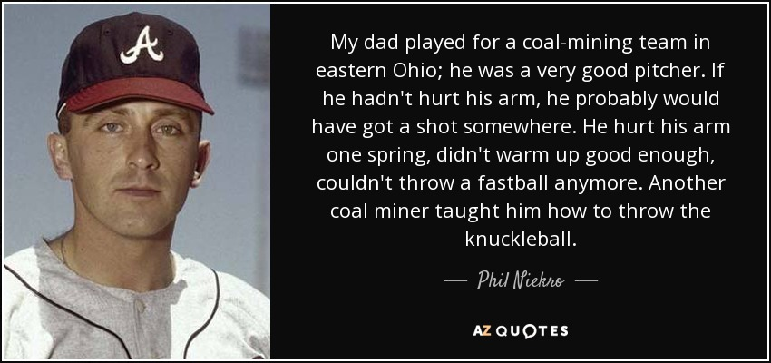 Phil Niekro quote: My dad played for a coal-mining team in