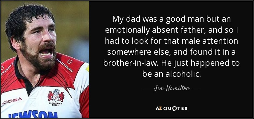 Jim Hamilton quote: My dad was a good man but an emotionally