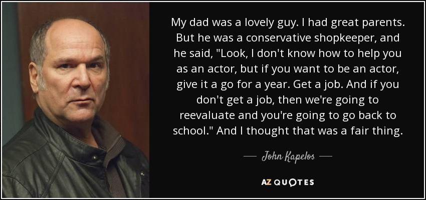 My dad was a lovely guy. I had great parents. But he was a conservative shopkeeper, and he said,