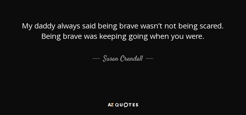 Susan Crandall quote: My daddy always said being brave wasn ...