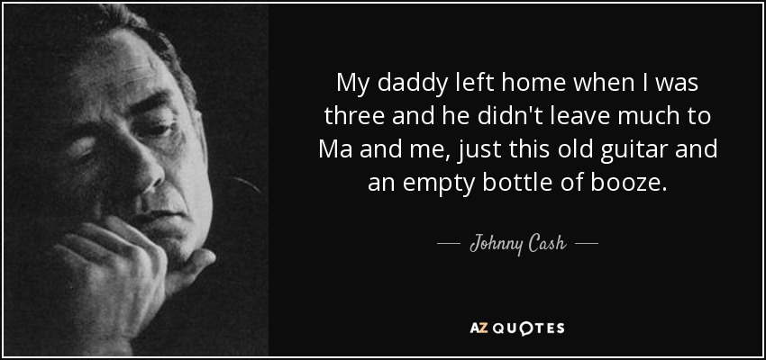 Johnny Cash Quote My Daddy Left Home When I Was Three And He