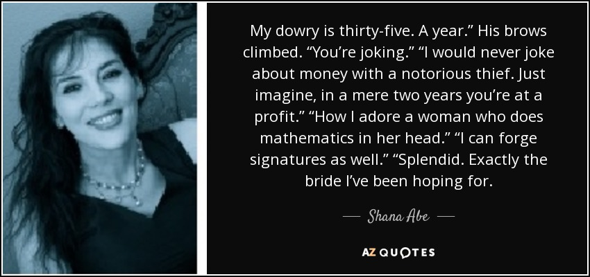 Shana Abe Quote My Dowry Is Thirty Five A Year His Brows