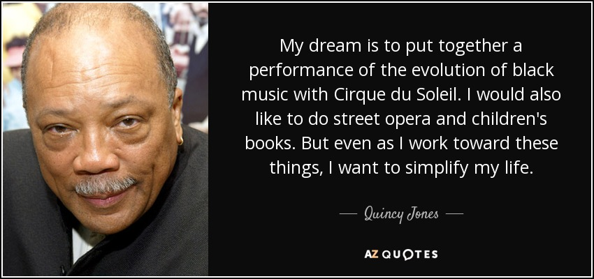 Quincy Jones Quote My Dream Is To Put Together A Performance Of The
