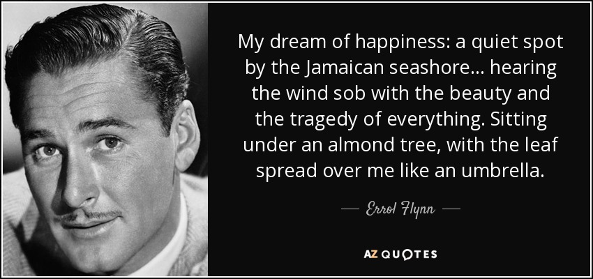 errol flynn quote my dream of happiness a quiet spot by the