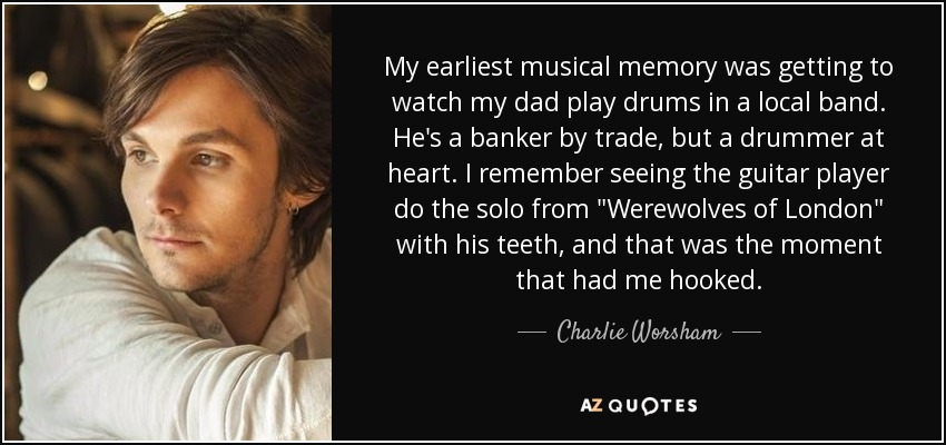 My earliest musical memory was getting to watch my dad play drums in a local band. He's a banker by trade, but a drummer at heart. I remember seeing the guitar player do the solo from