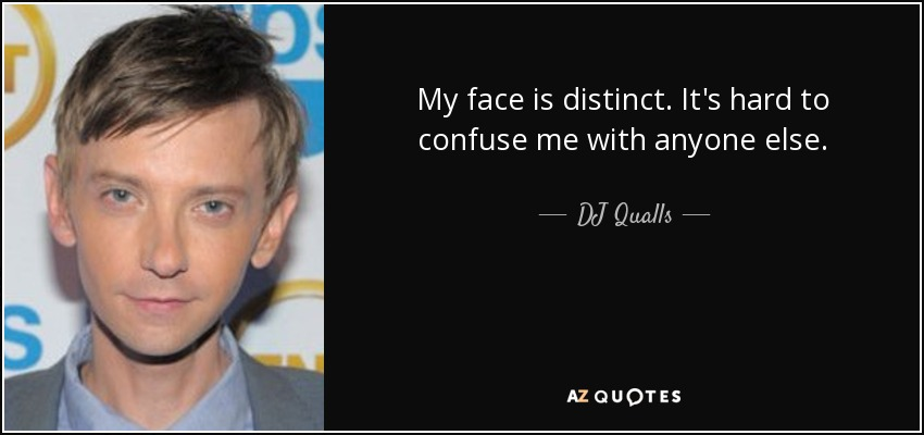 My face is distinct. It's hard to confuse me with anyone else. - DJ Qualls