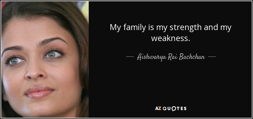 Aishwarya Rai Bachchan Quote My Family Is My Strength And My Weakness