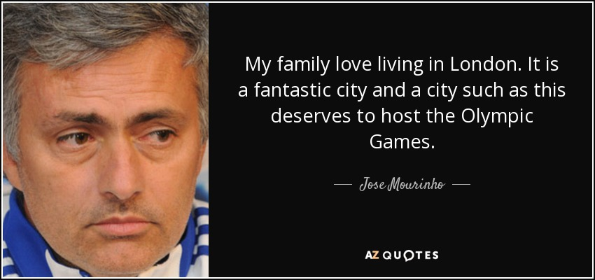 Jose Mourinho Quote My Family Love Living In London It Is A