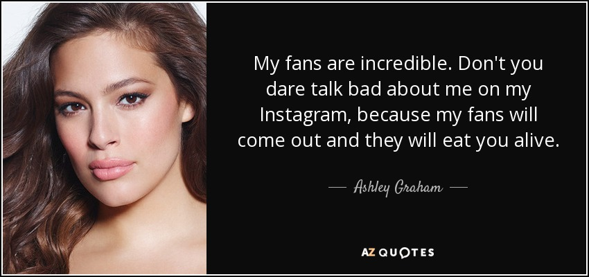 Ashley Graham Quote My Fans Are Incredible Dont You Dare Talk Bad