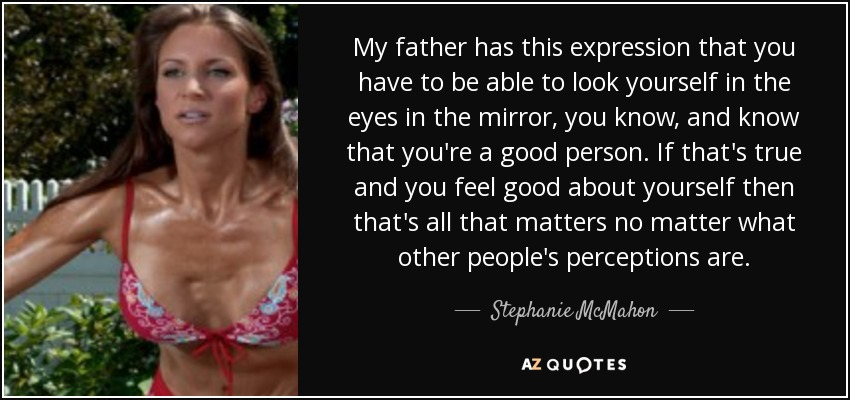 Stephanie Mcmahon Quote My Father Has This Expression That You Have