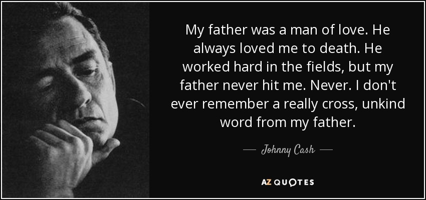 Johnny Cash Quote My Father Was A Man Of Love He Always Loved