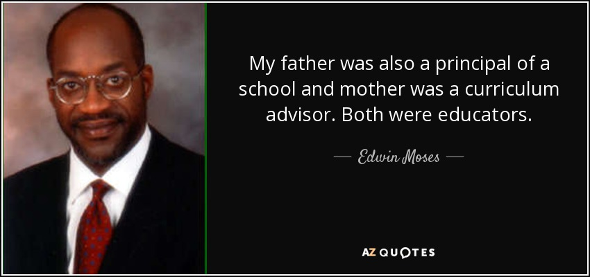 My father was also a principal of a school and mother was a curriculum advisor. Both were educators. - Edwin Moses