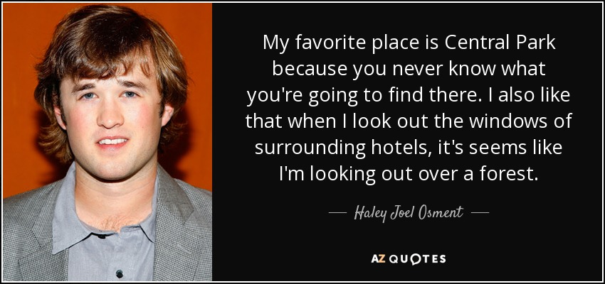 Haley Joel Osment Quote My Favorite Place Is Central Park Because