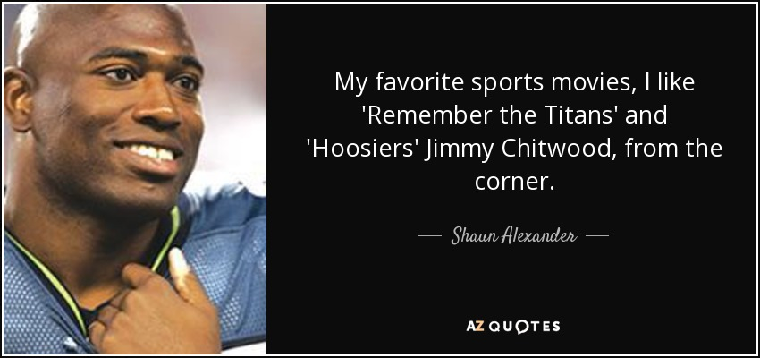 Shaun Alexander Quote: My Favorite Sports Movies, I Like