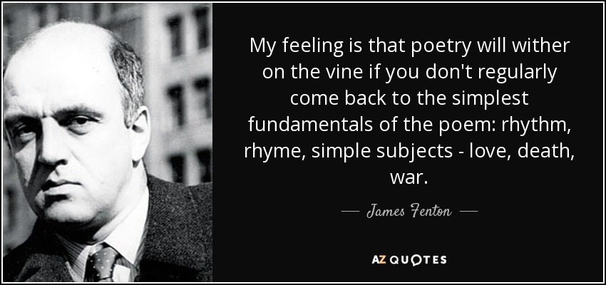 James Fenton Quote My Feeling Is That Poetry Will Wither On The Vine