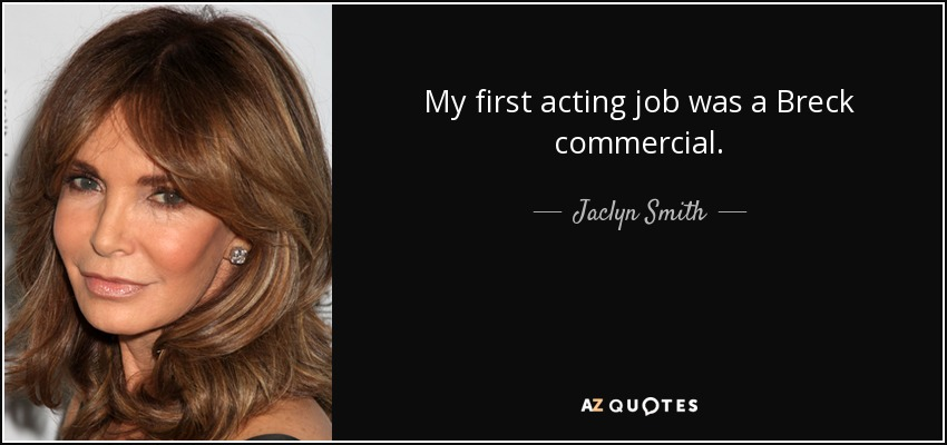 My first acting job was a Breck commercial. - Jaclyn Smith