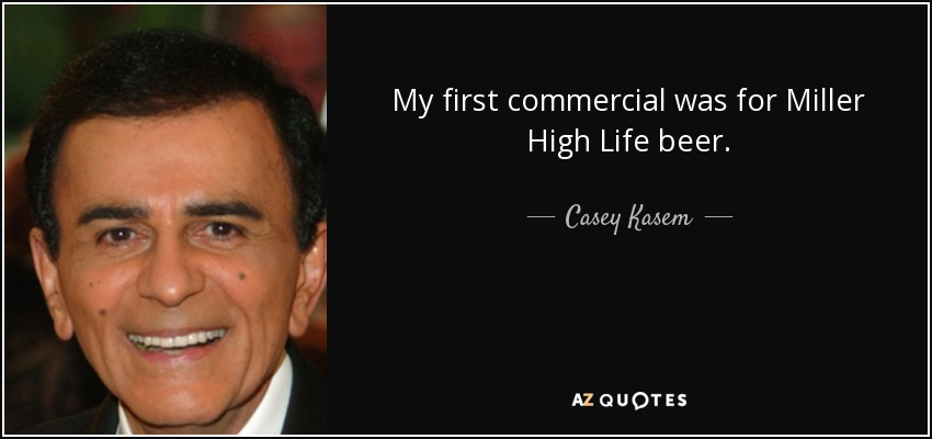 Casey Kasem Quote My First Commercial Was For Miller High Life Beer