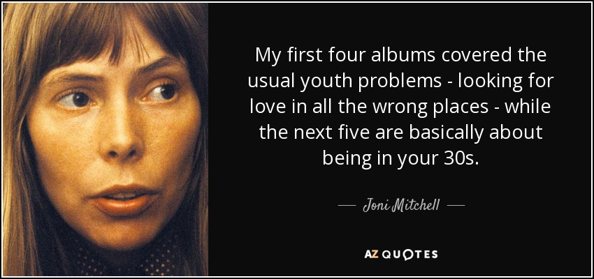 Joni Mitchell Quote My First Four Albums Covered The Usual Youth